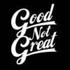 Good Not Great