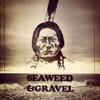 Seaweed & Gravel