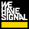 We Have Signal