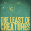 The Least of Creatures