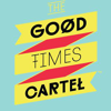 THE GOOD TIMES CARTEL