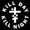 KILL DAY KILL NIGHT
