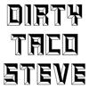 Dirty Taco Steve