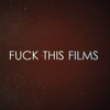 """""""FUCK THIS"""" FILMS"""