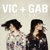 Vic + Gab