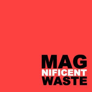 Profile picture for MAGNIFICENT WASTE®