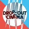 Drop-Out Cinema