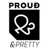 PROUD AND PRETTY