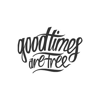 GOOD TIMES ARE FREE