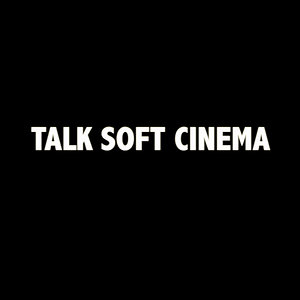Profile picture for Talk Soft Cinema