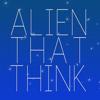 Alien That Think