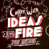Coffee With Ideas On Fire