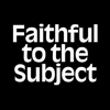 Faithful-to-the-Subject