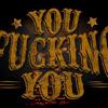 You Fucking You