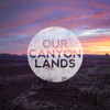 Our Canyon Lands