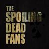 The Spoiling Dead Fans