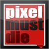 Pixel Must Die