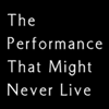 Performance Might Never Live