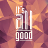 it´s all good