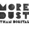 More Dust Than Digital