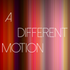A Different Motion