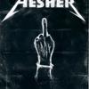 """""""HESHER"""""""