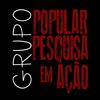 GRUPO POPULAR PESQUISA EM AÇÃO