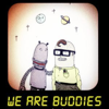 we are buddies