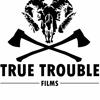 True Trouble Films