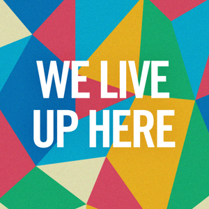 Profile picture for We Live Up Here