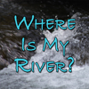 Where Is My River?
