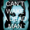 Can't Wake A Dead Man
