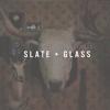 Slate + Glass