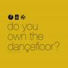 Do You Own The Dancefloor?