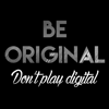 Be Original, Don't Play Digital