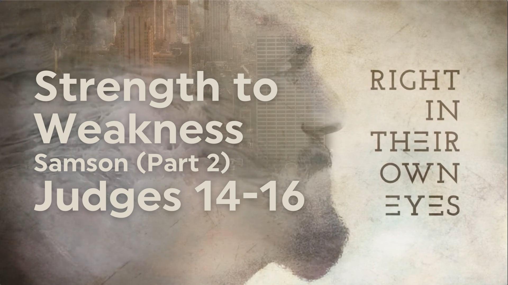 Strength to Weakness - Samson (Part 2) - November 22, 2020