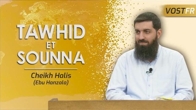 Le Tawhid et la Sounna | Cheikh Halis (Ebu Hanzala)