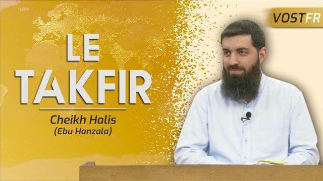 L'excommunication (at-takfir) en Islam | Cheikh Halis (Ebu Hanzala)