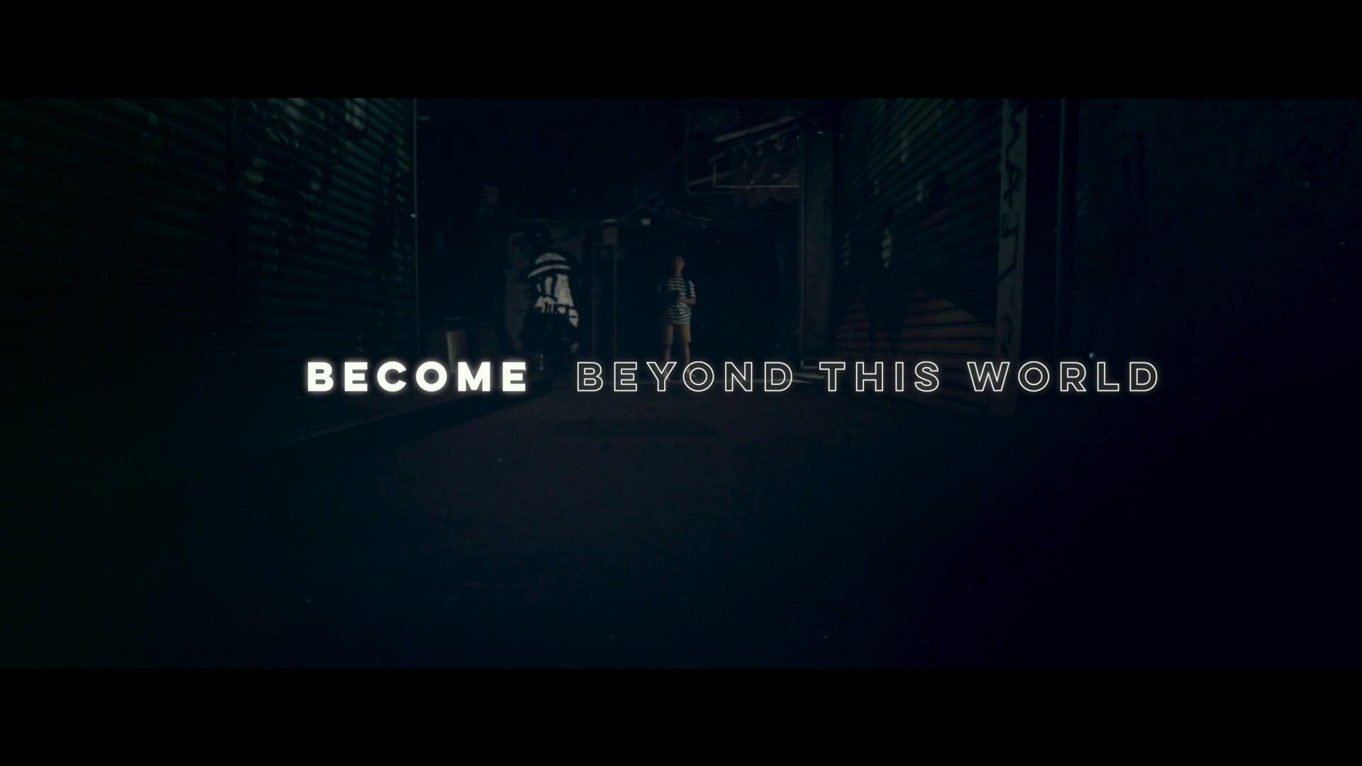 BECOME beyond this world