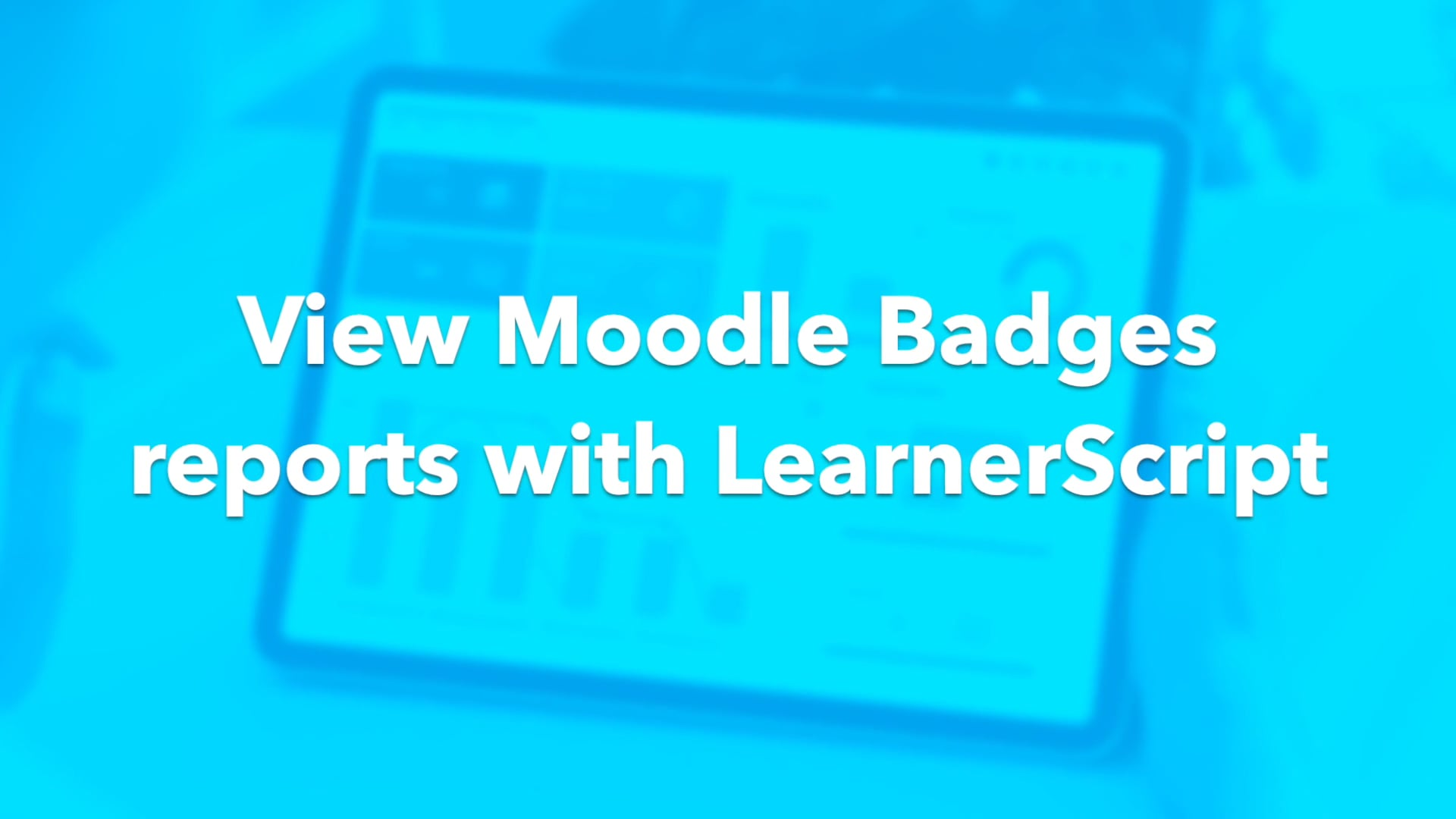 View Moodle Badges reports with LearnerScript