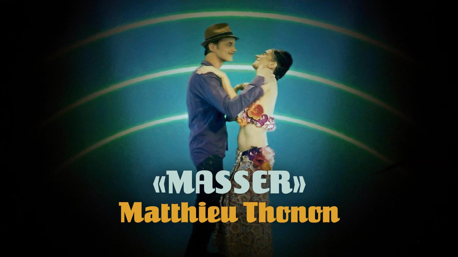 """MATTHIEU THONON — """"MASSER"""" [4k]"""