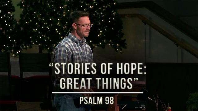 November 27, 2020 | Stories of Hope: Great Things | Psalm 98