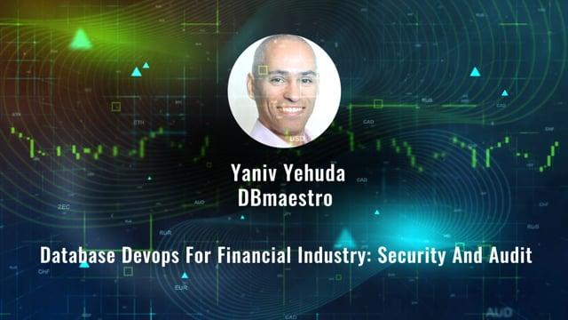 Yaniv Yehuda - Database Devops For Financial Industry: Security And Audit