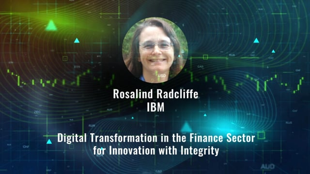 Rosalind Radcliffe - Digital Transformation in the Finance Sector for Innovation With Integrity