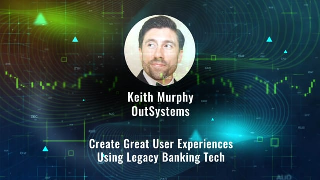 Keith Murphy - Create Great User Experiences Using Legacy Banking Tech