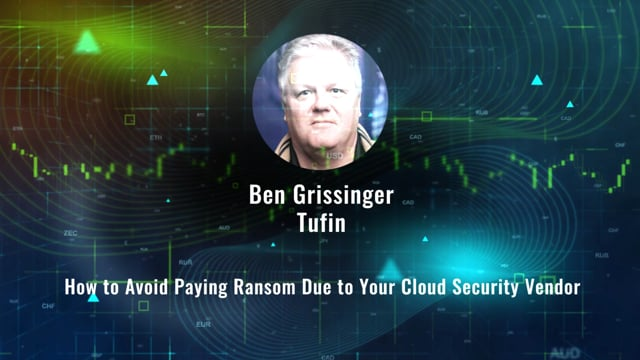 Ben Grissinger - How to Avoid Paying Ransom Due to Your Cloud Security Vendor