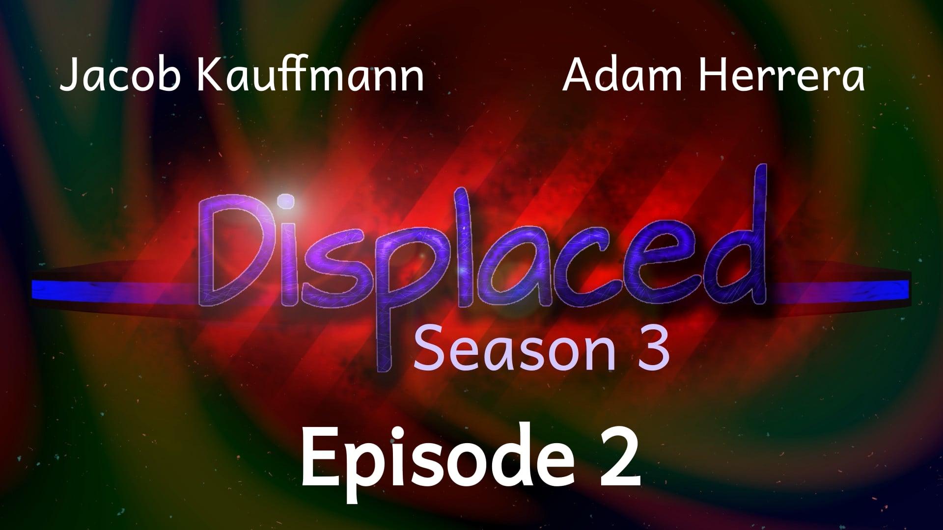 Episode 2 - Displaced (Season 3)