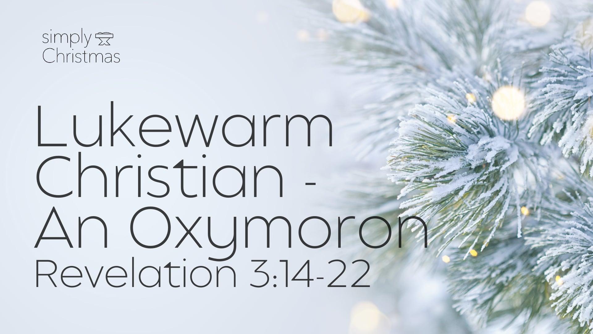 Lukewarm Christian - An Oxymoron - December 13, 2020