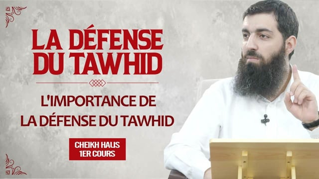 L'importance de la défense du Tawhid   La défense du Tawhid 1   Cheikh Halis (Ebu Hanzala)