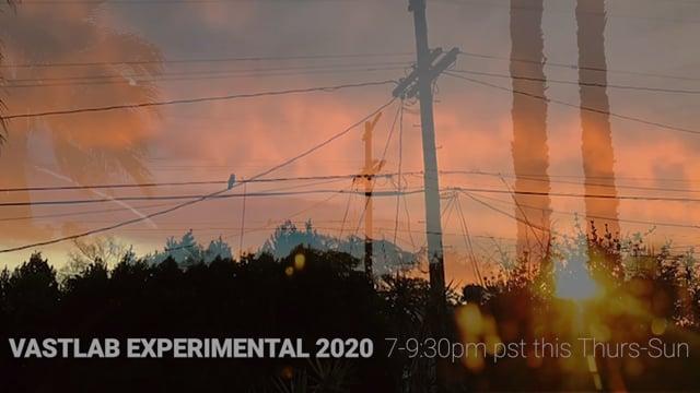 VASTLAB EXPERIMENTAL 2020 - this Thurs-Sun 7-9:30pm PST here on Vimeo and on vastlab.org